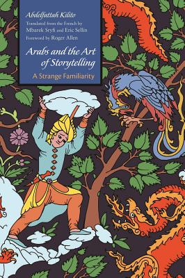 Arabs and the Art of Storytelling By Kilito, Abdelfattah/ Sryfi, Mbarek (TRN)/ Sellin, Eric (TRN)