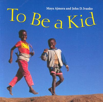 To Be a Kid By Ajmera, Maya/ Ivanko, John D.